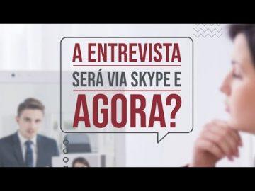 A entrevista será via Skype e agora?